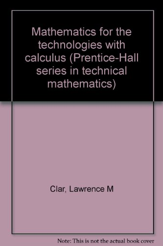 Mathematics for the technologies with calculus (Prentice-Hall series in technical mathematics)