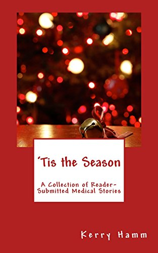 'Tis the Season (A Collection of Reader-Submitted Medical Stories Book 8)