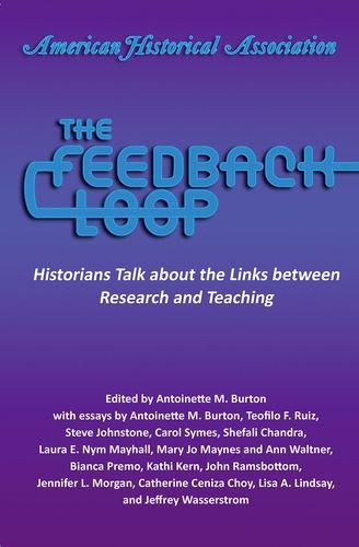 The Feedback Loop: Historians Talk about the Links between Research and Teaching (Teaching Concerns)