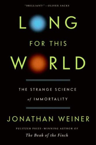 Long for This World: The Strange Science of Immortality cover