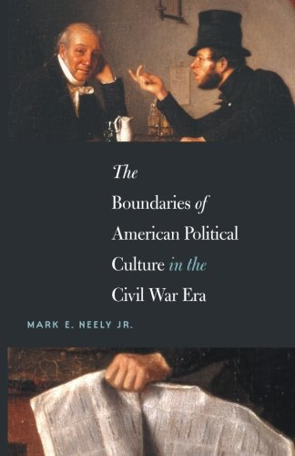 The Boundaries of American Political Culture in the Civil War Era (The Steven and Janice Brose Lectures in the Civil War Era) (Civil Era War Newspapers)