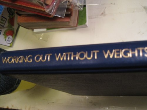 WORKING OUT WITHOUT WEIGHTS: A COMPLETE HOME FITNESS By Chuc