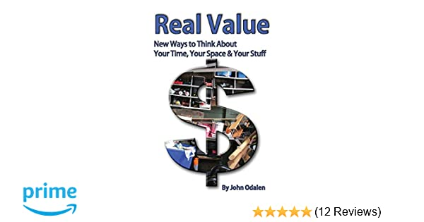 Real Value: New Ways to Think about Your Time, Your Space