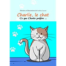 Charlie le Chat: Ce que Charlie préfère (French Edition)