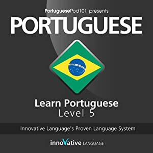 Learn Portuguese with Innovative Language's Proven Language System - Level 05: Advanced Audiobook