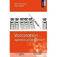 Vaccination: agression ou protection?: Mieux comprendre l'utilisation des vaccins (Choc santé) (French Edition)