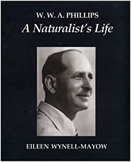 W.W.A. Phillips: A Naturalist's Life