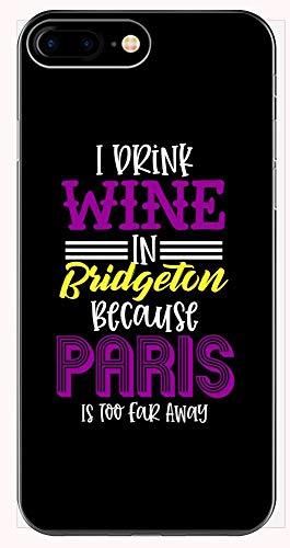 I Drink Wine in Bridgeton Paris is Too Far - Phone Case for iPhone 6+, 6S+, 7+, 8+ ()