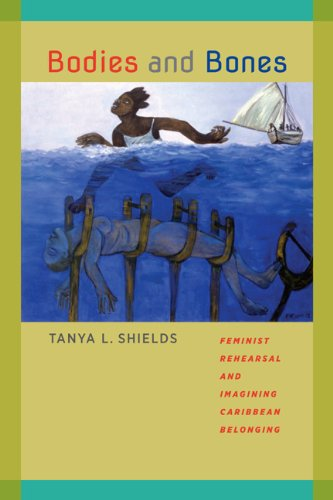 Download Bodies and Bones: Feminist Rehearsal and Imagining Caribbean Belonging (New World Studies) pdf epub