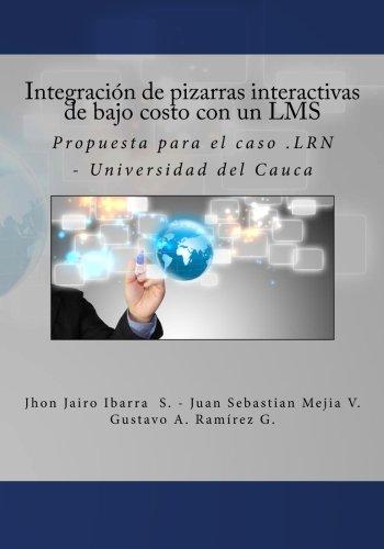 Integración de pizarras interactivas de bajo costo con un LMS: Propuesta para el caso .LRN - Universidad del Cauca (Spanish Edition)
