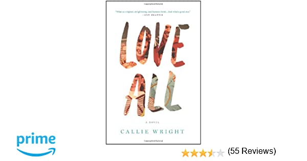 Amazon love all a novel 9780805096972 callie wright books fandeluxe Gallery