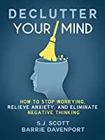 Declutter Your Mind: How to Stop Worrying, Relieve Anxiety, and Eliminate Negative Thinking (Mindfulness Book Series 1) (English Edition)