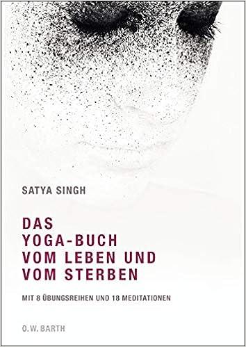 Das Yoga-Buch vom Leben und vom Sterben: Mit 8 Übungsreihen ...
