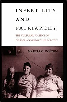 Infertility and Patriarchy: The Cultural Politics of Gender and Family Life in Egypt by Marcia C. Inhorn (1995-12-01)