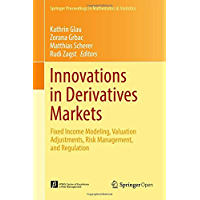 Innovations in Derivatives Markets: Fixed Income Modeling, Valuation Adjustments, Risk Management, and Regulation (Springer Proceedings in Mathematics & Statistics Book 165) (English Edition)