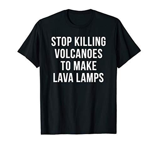 Stop Killing Volcanoes Funny Lava Lamp Lover T-Shirt