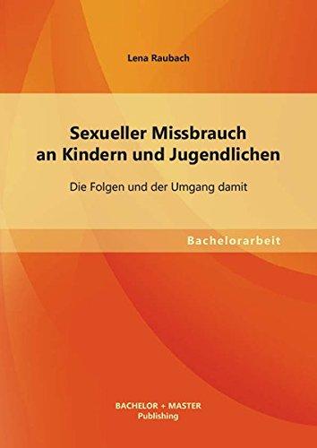 Sexueller Missbrauch an Kindern und Jugendlichen: Die Folgen und der Umgang damit (Bachelorarbeit)