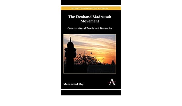 The Deoband Madrassah Movement: Countercultural Trends and