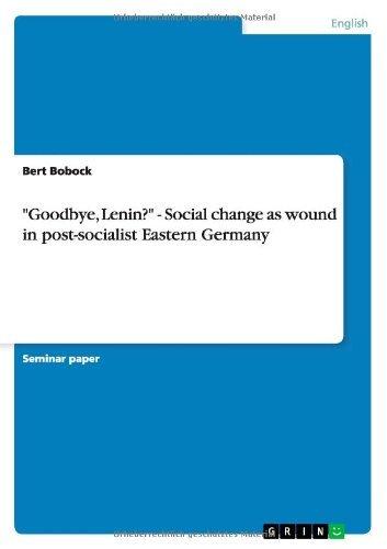 Goodbye, Lenin? - Social change as wound in post-socialist Eastern Germany by Bert Bobock (2008-06-19)