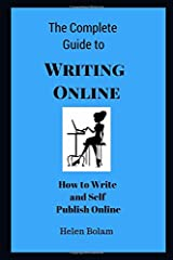 The Complete Guide to Writing Online: How to Write and Self Publish Online