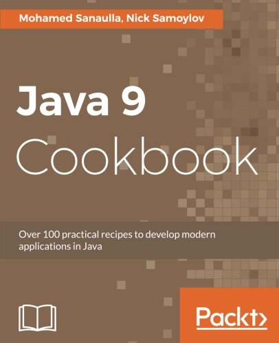 Java 9 Cookbook: Solutions to Modular, Functional, Reactive, and Multithreaded programming Front Cover
