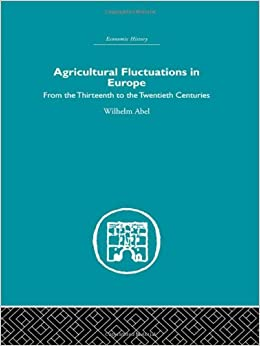 Agricultural Fluctuations in Europe: From the Thirteenth to twentieth centuries (Economic History)
