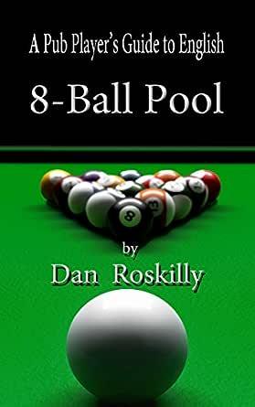 A Pub Players Guide to English 8-Ball Pool (English Edition) eBook: Roskilly, Dan: Amazon.es: Tienda Kindle