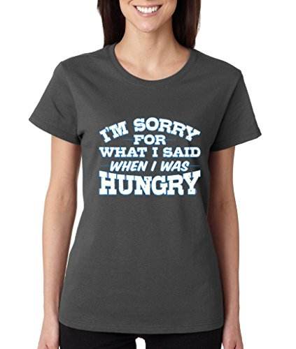 I am Sorry for What I Said When I was Hungry Ladies T-Shirt Funny Shirts