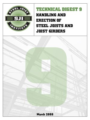 Technical Digest No. 9 Handling and Erection of Steel Joists and Joist Girders