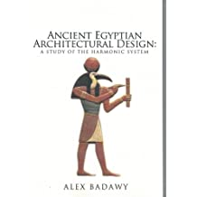Ancient Egyptian architectural design: A study of the harmonic system (University of California publications Near Eastern Studies Volume 4)