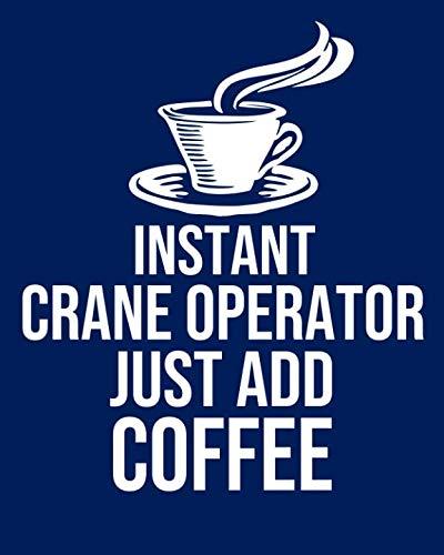 Add Crane (Instant Crane operator Just Add Coffee: Calendar 2019, Monthly & Weekly Planner Jan. - Dec. 2019)