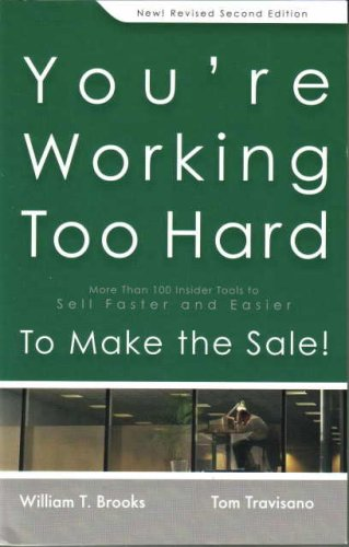 Read Online You're Working Too Hard to Make the Sale!: More Than 100 Insider Tools to Sell Faster and Easier-Revised Second Edition PDF