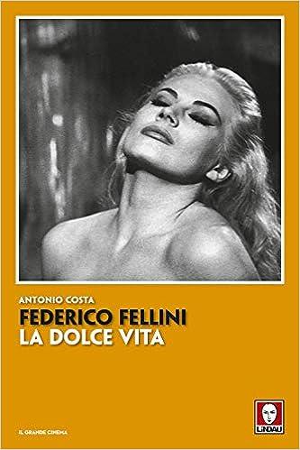 Federico Fellini. La dolce vita. Nuova ediz