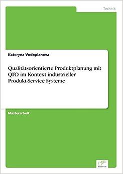Qualitätsorientierte Produktplanung mit QFD im Kontext industrieller Produkt-Service Systeme