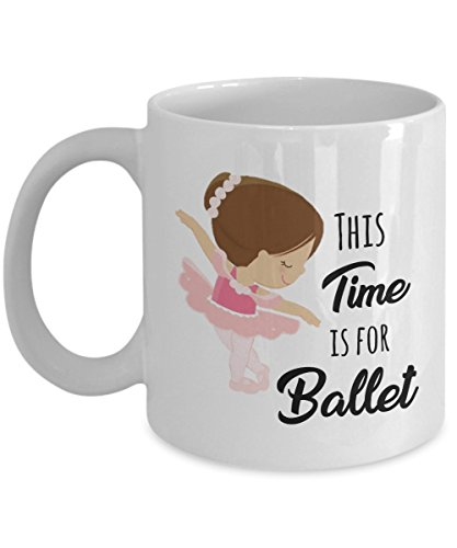 This Time for Ballet - Ballerina Coffee Mug with Quote for Ballerina, Ballerino, Dancer, Women, Friend, Family - 11OZ Humorous Cute Ceramic Novelty Tea Cup - Beautiful Creative Best Unique Gift Idea