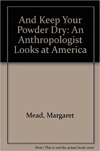 Book And Keep Your Powder Dry: An Anthropologist Looks at America (Essay index reprint series)