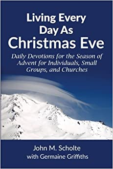 Book Living Every Day As Christmas Eve: Daily Devotions for the Season of Advent for Individuals, Small Groups, and Churches