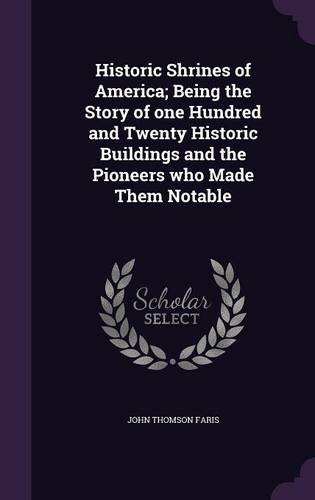 Download Historic Shrines of America; Being the Story of One Hundred and Twenty Historic Buildings and the Pioneers Who Made Them Notable PDF