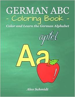 Amazon Com German Abc Coloring Book Color And Learn The German Alphabet 9781542485159 Schmidt Alex Books