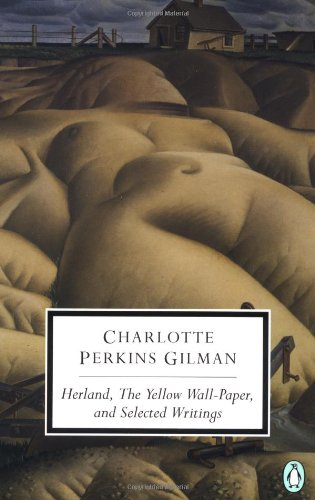 Herland, The Yellow Wall-Paper, and Selected Writings (Penguin Classics)