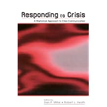 Responding to Crisis: A Rhetorical Approach to Crisis Communication (Routledge Communication Series)
