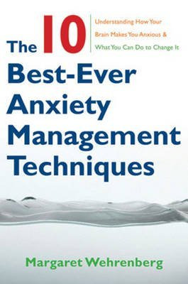 The Ten Best-Ever Anxiety Management Techniques - Understanding How Your Brain Makes You Anxious and What You Can Do to Change It (The 10 Best Ever Anxiety Management Techniques Workbook)