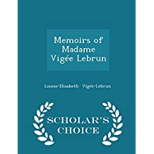Memoirs of Madame Vigee Lebrun - Scholar's Choice Edition