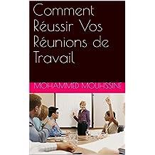 Comment Réussir Vos Réunions de Travail (French Edition)