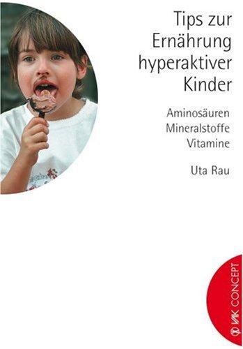 Tips zur Ernährung hyperaktiver Kinder: Aminosäuren, Mineralstoffe, Vitamine