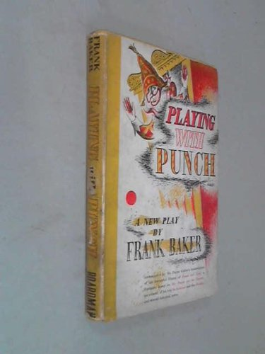 Playing with Punch: A new play, accompanied by Payne Collier's transcription of the immortal drama of Punch & Judy, a fantastic essay on Mr. Punch and ... and the Orcades, and several historical notes