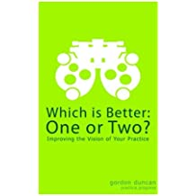 Which is Better: One or Two?: Improving the Vision of Your Practice (Volume 1)