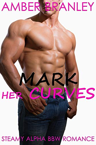 Mark Her Curves (Steamy Alpha BBW Romance)