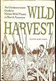 Wild Harvest : An Outdoorsman's Guide to Edible Wild Plants in North America, Knap, Alyson, 0919364977