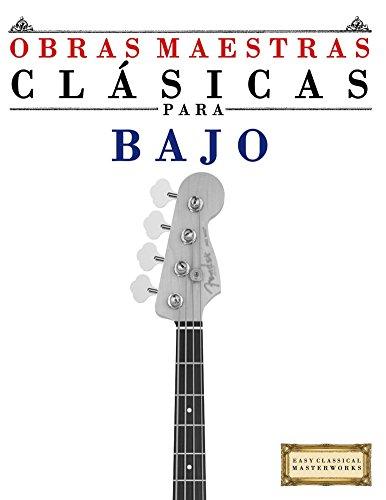 Obras Maestras Clásicas para Bajo: Piezas fáciles de Bach, Beethoven, Brahms, Handel, Haydn, Mozart, Schubert, Tchaikovsky,...